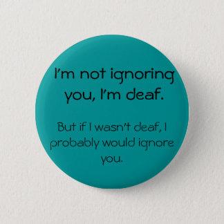 Sie nicht, ignorierend - verärgerter tauber Knopf Runder Button 5,7 Cm