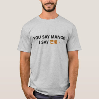 Sie sagen Mango. Ich sage 芒果. T-Shirt