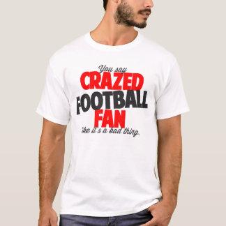 Sie sagen verrückt gemachtes Fußballfan, wie es T-Shirt