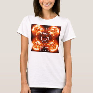 Sie schmutziger Asiat! T-Shirt