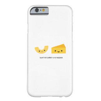 Sie sind der Käse zu meinem Makkaroni iPhone 6 Barely There iPhone 6 Hülle