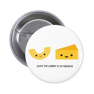 Sie sind der Käse zu meinem Makkaroni-Knopf Runder Button 5,1 Cm