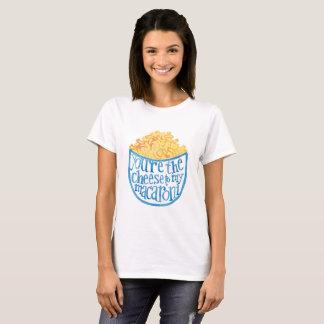 Sie sind der Käse zu meinem Makkaroni T-Shirt