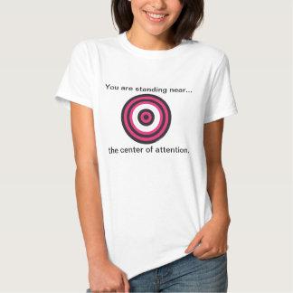 Sie sind die Mitte von Aufmerksamkeit T-Stück T Shirts