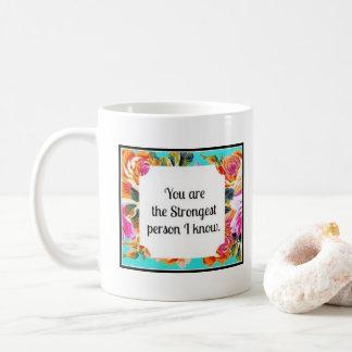 Sie sind die stärkste Person, die ich Blumen-Tasse Kaffeetasse