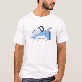 Sie sind ein Werkzeug T-Shirt