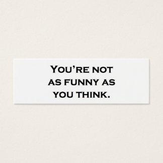 Sie sind nicht so lustig, wie Sie denken Mini Visitenkarte