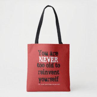 Sie sind NIE zu alt, euch neuzuerfinden Tasche