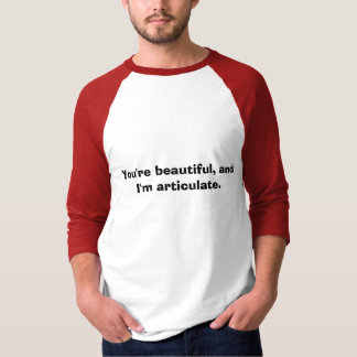 Sie sind schön und ich bin klar. T-Shirt