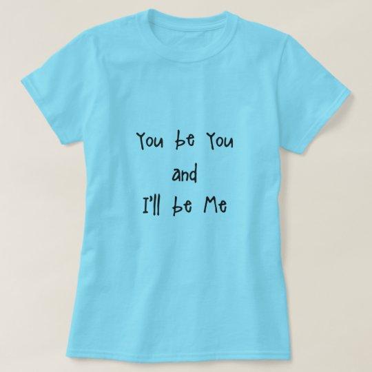 Sie sind Sie und ich bin ich T-Shirt