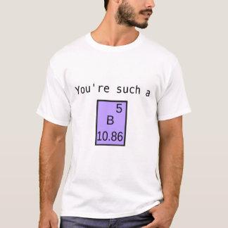 Sie sind solch ein Bor! T-Shirt