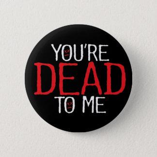 Sie sind zu mir… tot runder button 5,7 cm