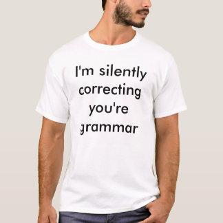 Sie still, korrigierend, seien Sie Grammatik T-Shirt