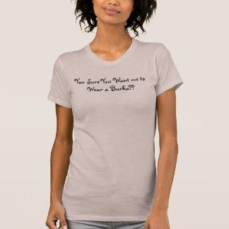 Sie Sure Sie wollen mich, um ein Burka zu tragen?? T-Shirt
