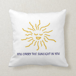 """""""You carry the sunlight in you"""" Pillow"""