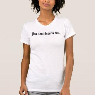 Sie verdienen mich nicht T-Shirt