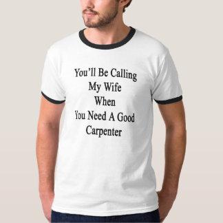 Sie werden meine Ehefrau anrufen, wenn Sie ein T-Shirt
