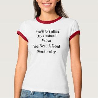 Sie werden meinen Ehemann anrufen, wenn Sie ein T-Shirt