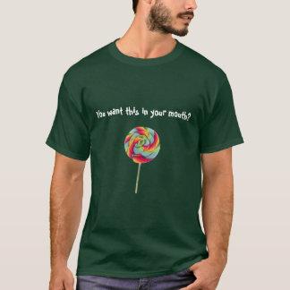 Sie wollen dieses in Ihrem Mund? T-Shirt