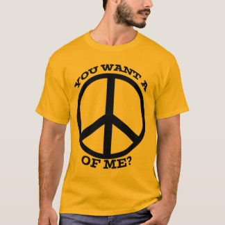 Sie wollen einen Frieden von mir T - Shirt