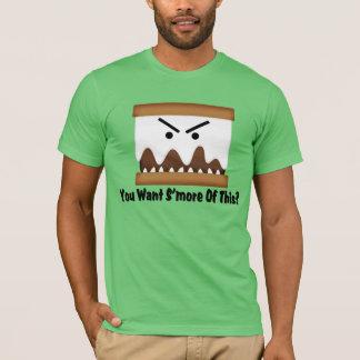 Sie wollen S'more von diesem? T-Shirt