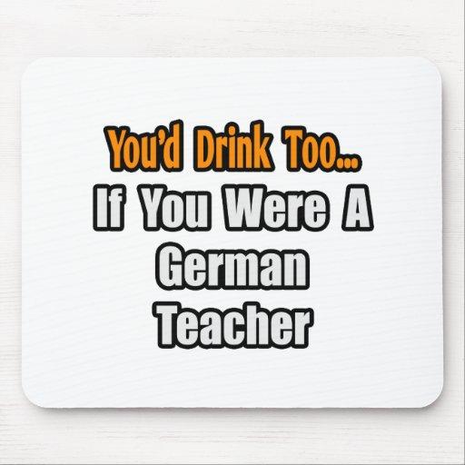 Sie würden auch… deutschen Lehrer trinken Mousepads