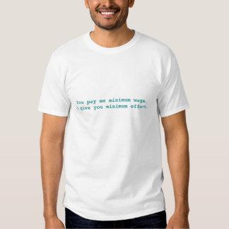 Sie zahlen mir Mindestlohn. Ich gebe Sie… T-shirt