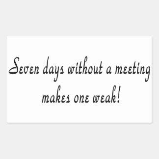 Sieben Tage ohne eine Sitzung macht ein schwach! Rechteckiger Aufkleber