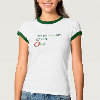 sind Sie dumm? Ja kein T-Shirt
