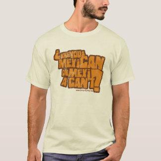 Sind Sie ein Mexikaner oder ein MexiCAN'T? T-Shirt