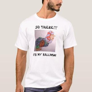 SO DORT!!! , SEIN MEIN BALL! #%#! T-Shirt