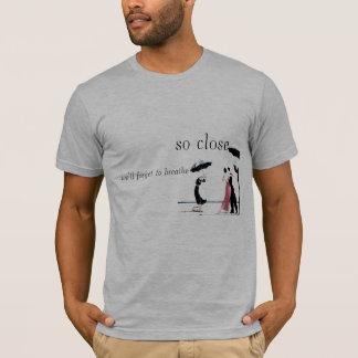 so nah vergessen wir zu atmen T-Shirt