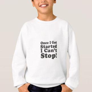Sobald ich begann mich kann nicht stoppen erhalte! sweatshirt