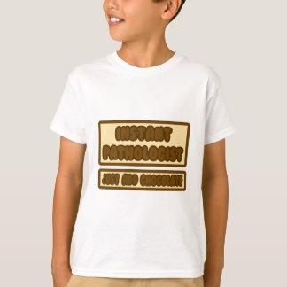 Sofortiger Pathologe… addieren gerade Schokolade T-Shirt