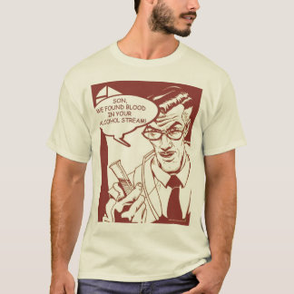 Sohn, fanden wir Blut in Ihrem Alkoholstrom T-Shirt