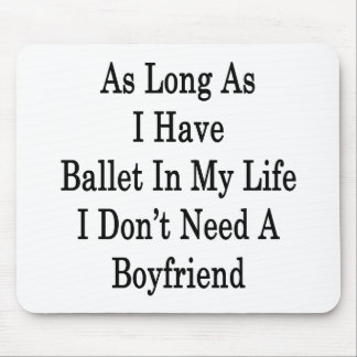 Solange ich Ballett in meinem Leben ich habe, benö Mauspad