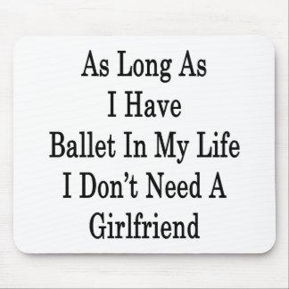 Solange ich Ballett in meinem Leben ich habe, benö Mousepad