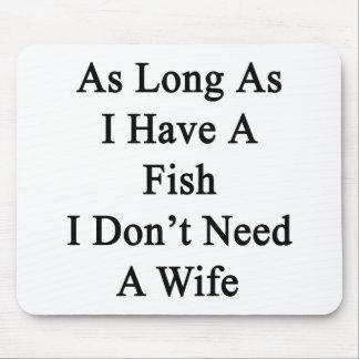 Solange ich einen Fisch ich habe, benötigen Sie Mauspad