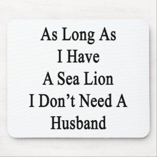 Solange ich einen Seelöwe ich habe, benötigen Sie Mauspad