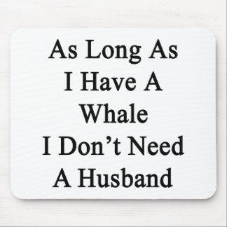 Solange ich einen Wal ich habe, benötigen Sie Mauspads