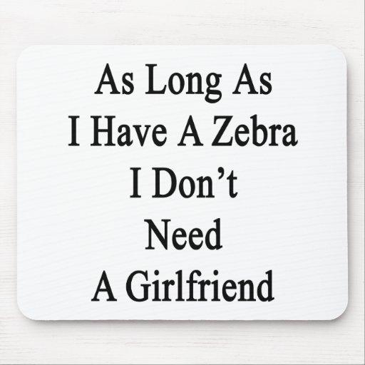 Solange ich einen Zebra ich habe, benötigen Sie Mauspad