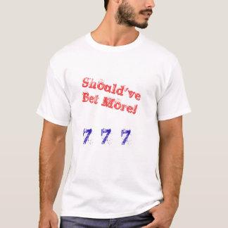 Sollte haben wetten mehr T - Shirt