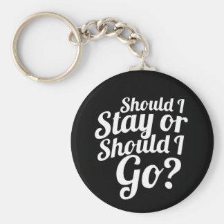 Sollte ich bleiben oder sollte ich gehen? fertigen schlüsselanhänger