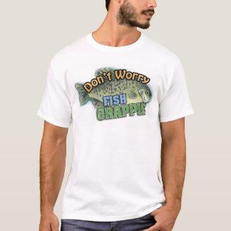 Sorgen Sie sich nicht - fischen Sie den T - Shirt