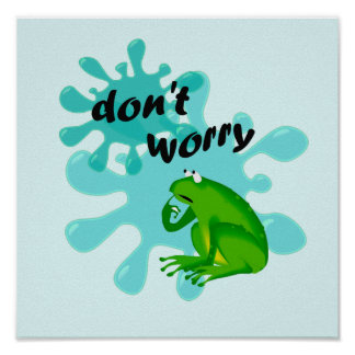 Sorgen Sie sich nicht Frosch-lustige Poster