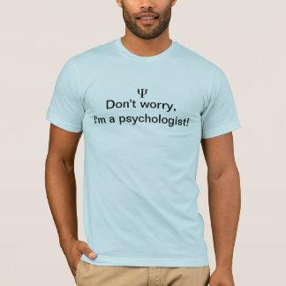 Sorgen Sie sich nicht, im ein Psychologe T-Shirt