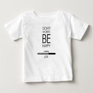 SORGEN Sie sich NICHT IST GLÜCKLICHES LOADING.ai Baby T-shirt
