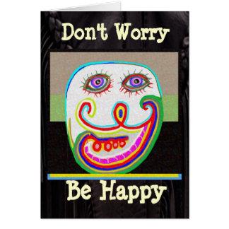 Sorgen Sie sich nicht, seien Sie glücklich Grußkarte