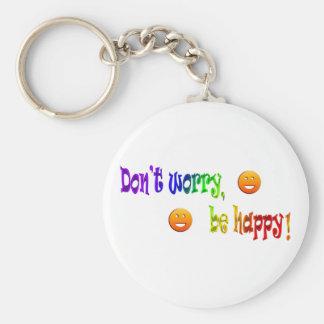 Sorgen Sie sich nicht, seien Sie glücklich! Keycha Schlüsselanhänger