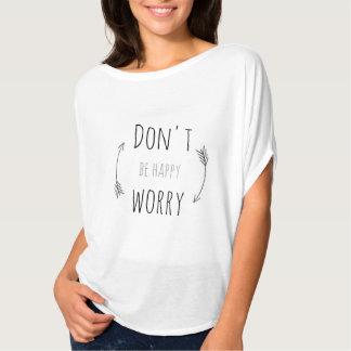 Sorgen Sie sich nicht T-Shirt